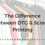 DTG vs. Screen Printing
