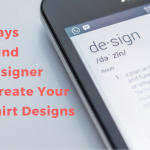 7 Ways to Find a Designer to Create Your T-Shirt Designs